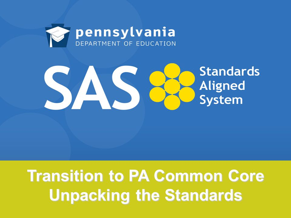 Transition to PA Common Core Unpacking the Standards