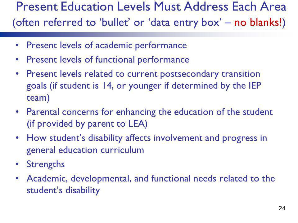 Present Education Levels Must Address Each Area (often referred to 'bullet' or 'data entry box' – no blanks!)