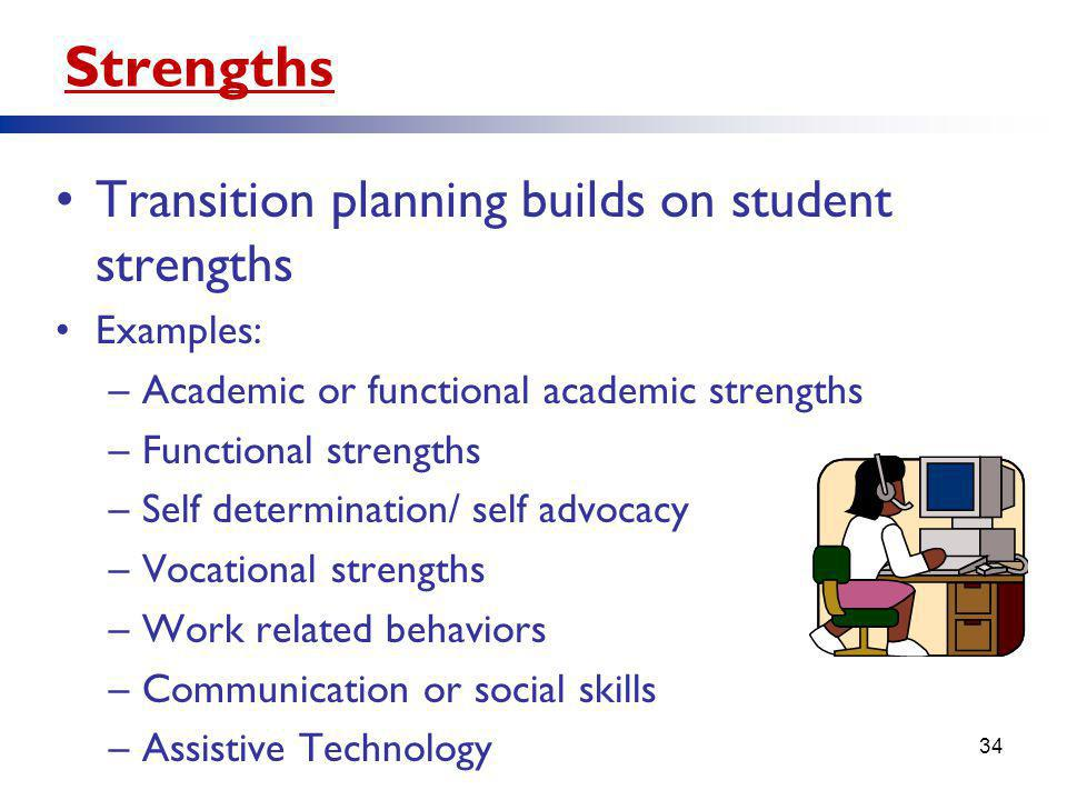 Strengths Transition planning builds on student strengths Examples: