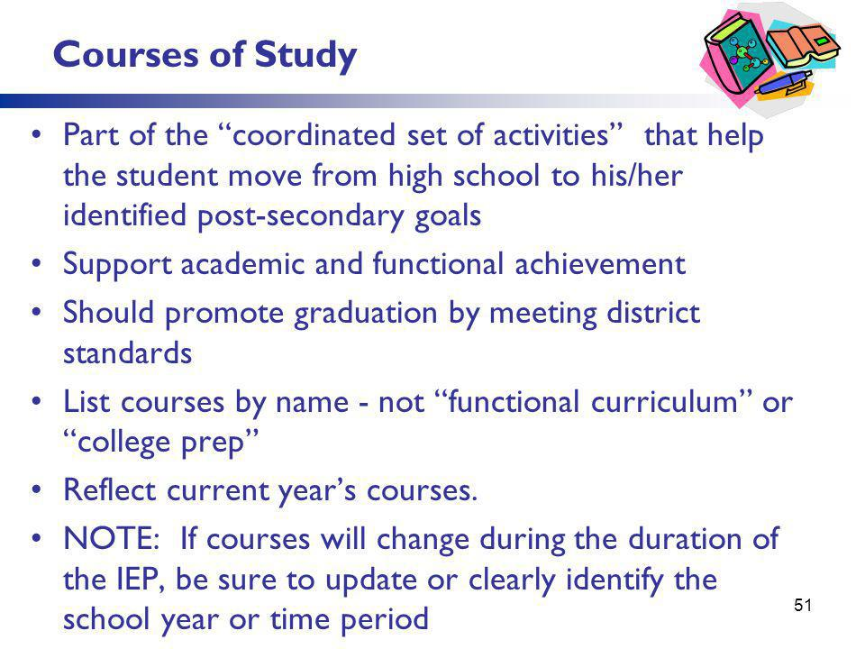 Courses of Study Part of the coordinated set of activities that help the student move from high school to his/her identified post-secondary goals.
