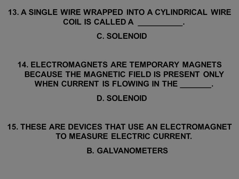 13. A SINGLE WIRE WRAPPED INTO A CYLINDRICAL WIRE COIL IS CALLED A __________.