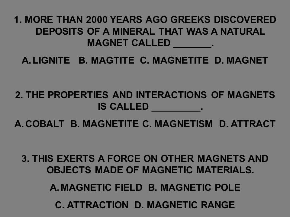 LIGNITE B. MAGTITE C. MAGNETITE D. MAGNET