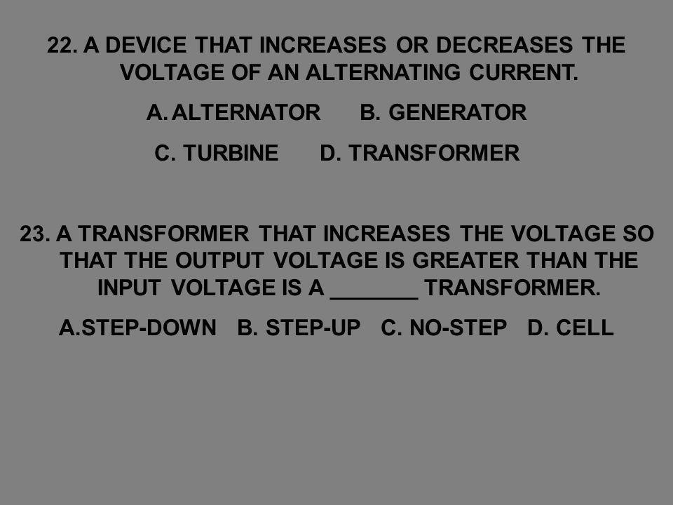 ALTERNATOR B. GENERATOR C. TURBINE D. TRANSFORMER