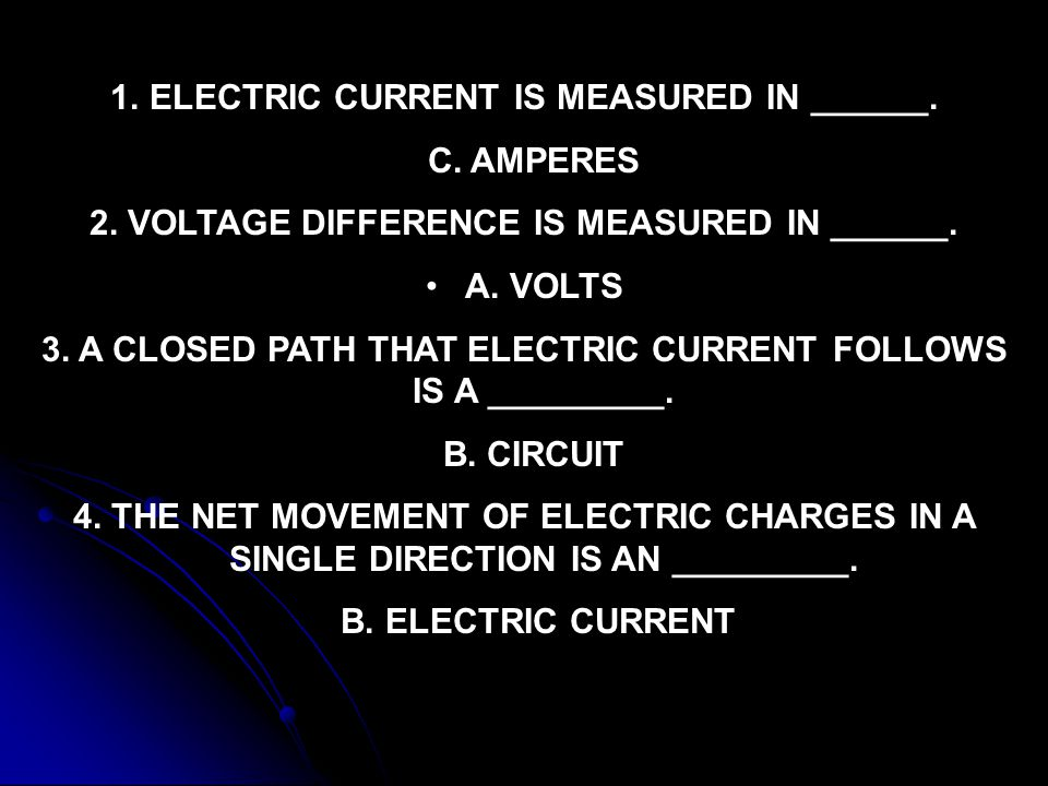 ELECTRIC CURRENT IS MEASURED IN ______. C. AMPERES