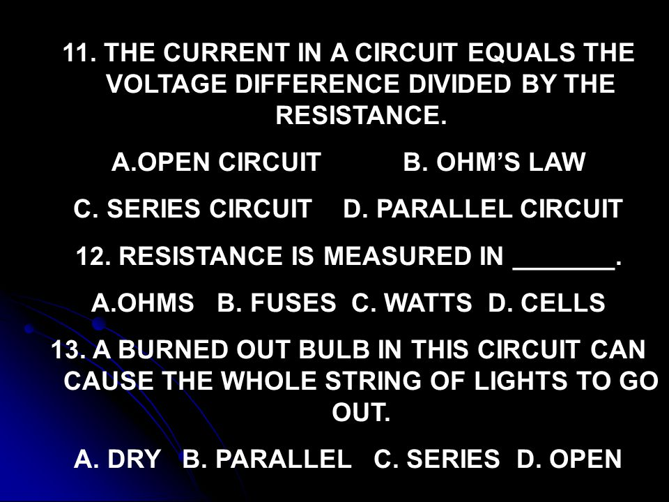 OPEN CIRCUIT B. OHM'S LAW C. SERIES CIRCUIT D. PARALLEL CIRCUIT