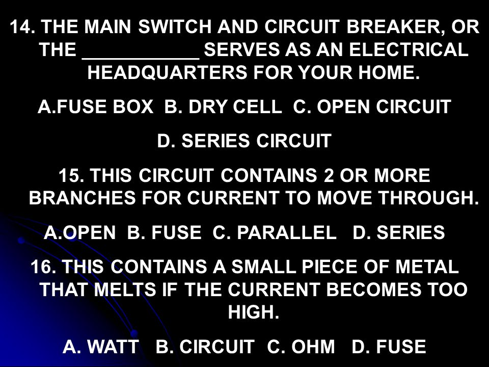 FUSE BOX B. DRY CELL C. OPEN CIRCUIT D. SERIES CIRCUIT