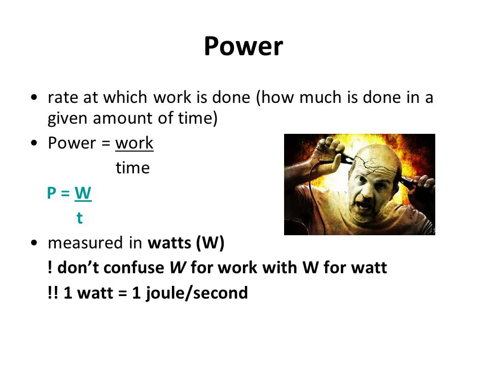 Power rate at which work is done (how much is done in a given amount of time) Power = work. time.