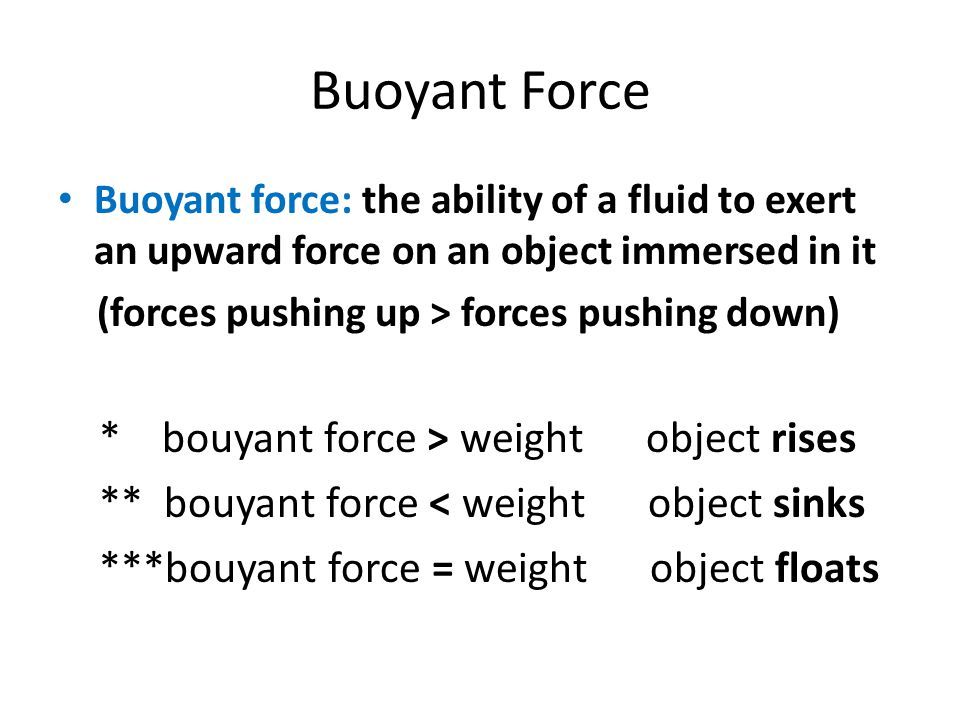 Buoyant Force * bouyant force > weight object rises