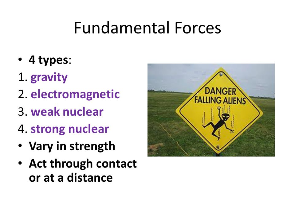 Fundamental Forces 4 types: 1. gravity 2. electromagnetic