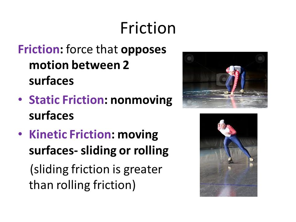 Friction Friction: force that opposes motion between 2 surfaces