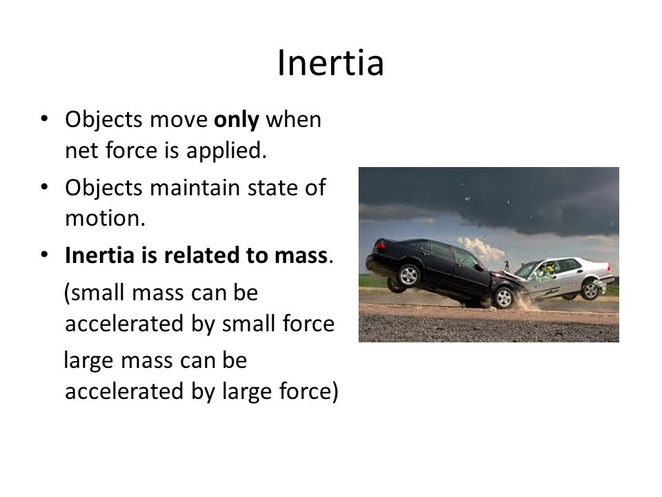 Inertia Objects move only when net force is applied.