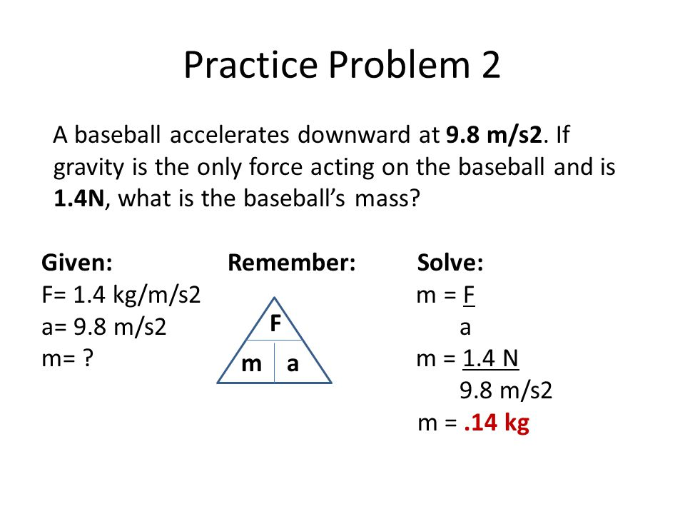 Practice Problem 2 A baseball accelerates downward at 9.8 m/s2. If. gravity is the only force acting on the baseball and is.