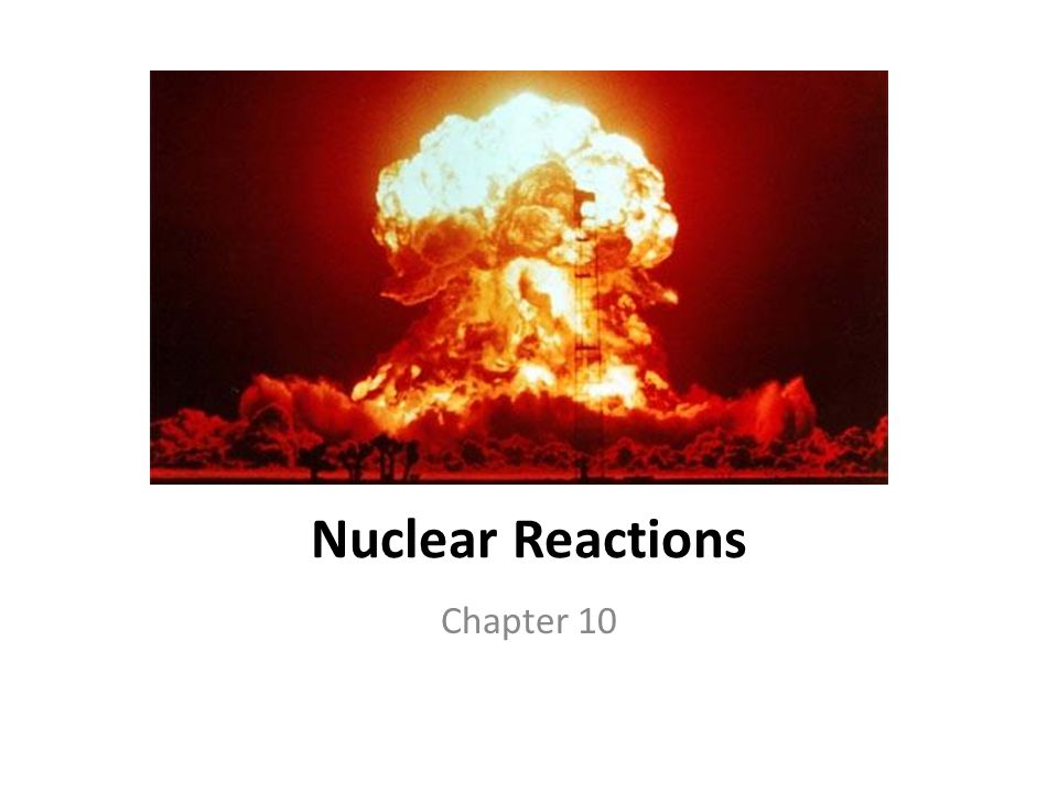 Nuclear Reactions Chapter 10