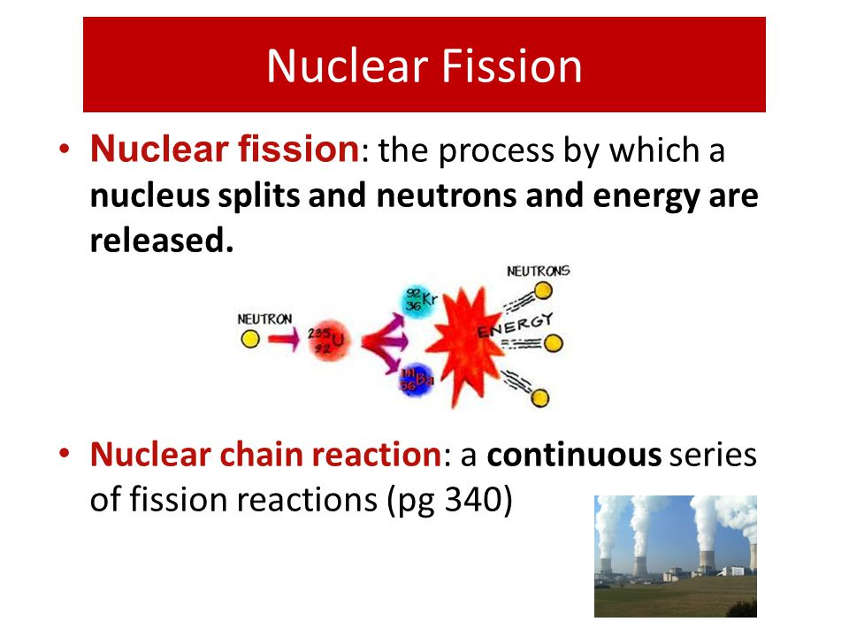 Nuclear Fission Nuclear fission: the process by which a nucleus splits and neutrons and energy are released.