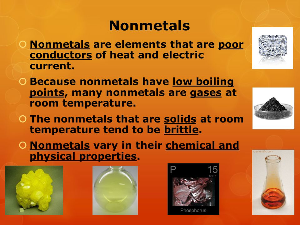 Nonmetals Nonmetals are elements that are poor conductors of heat and electric current.