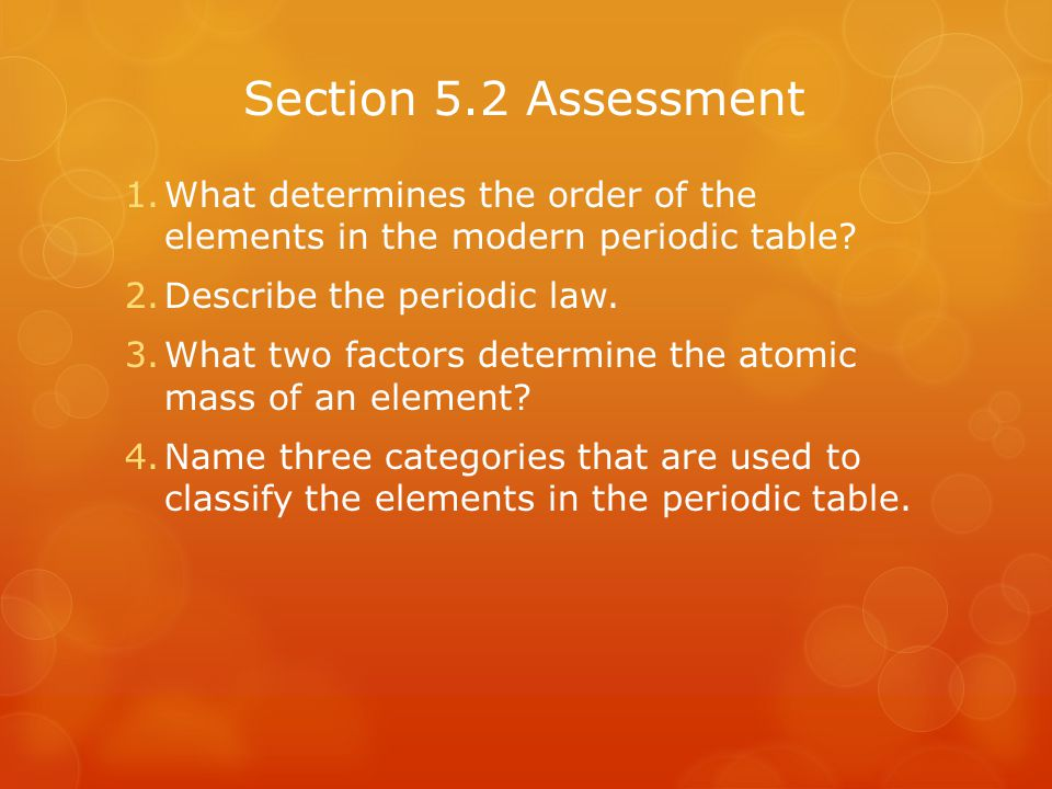 Section 5.2 Assessment What determines the order of the elements in the modern periodic table Describe the periodic law.