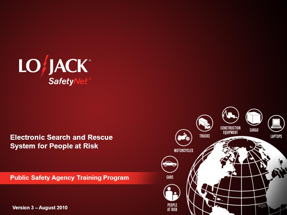 Course Objectives Familiarize participants with the operation of the LoJack SafetyNet Program.