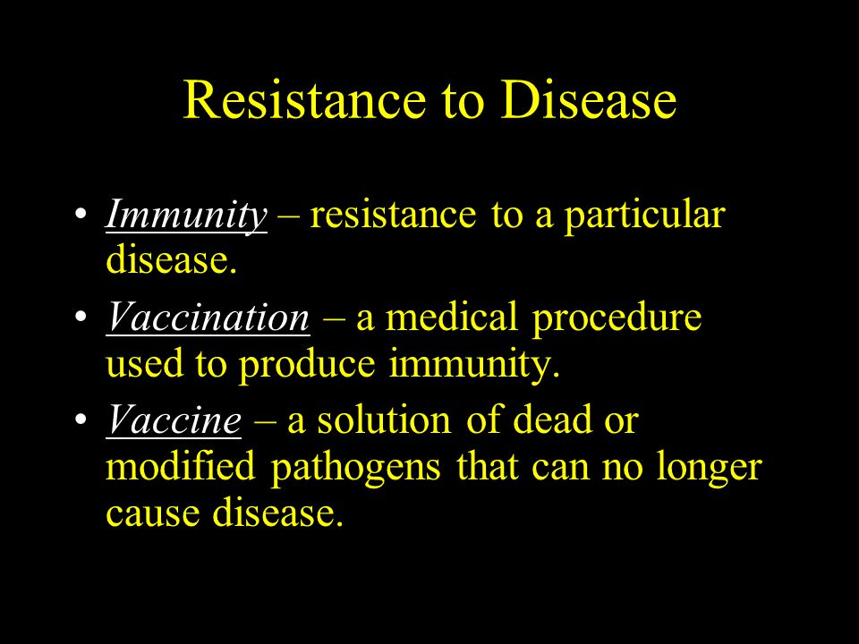 Resistance to Disease Immunity – resistance to a particular disease.