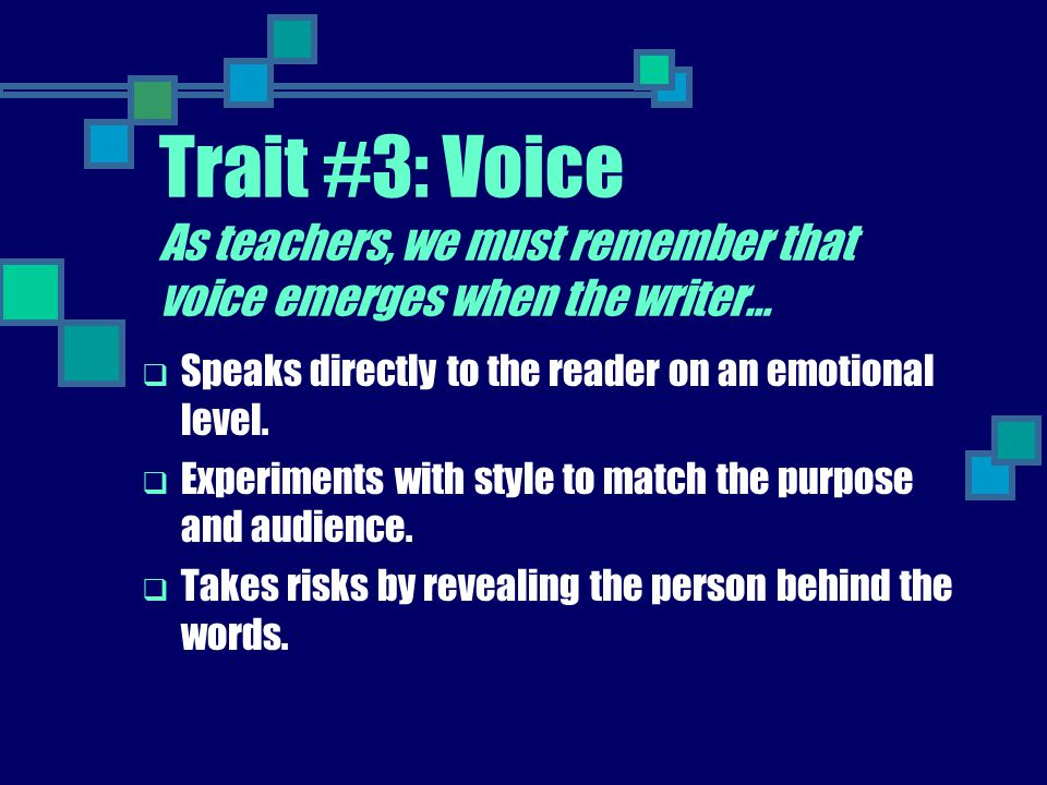 Trait #3: Voice As teachers, we must remember that voice emerges when the writer…