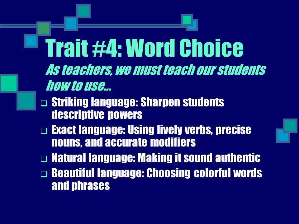 Trait #4: Word Choice As teachers, we must teach our students how to use…