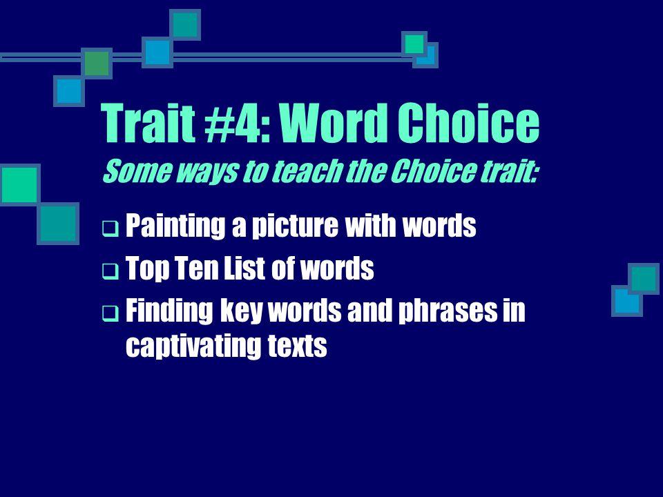 Trait #4: Word Choice Some ways to teach the Choice trait: