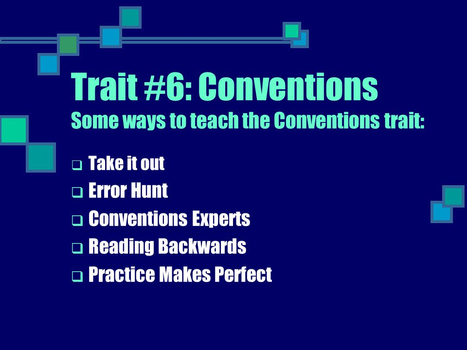 Trait #6: Conventions Some ways to teach the Conventions trait: