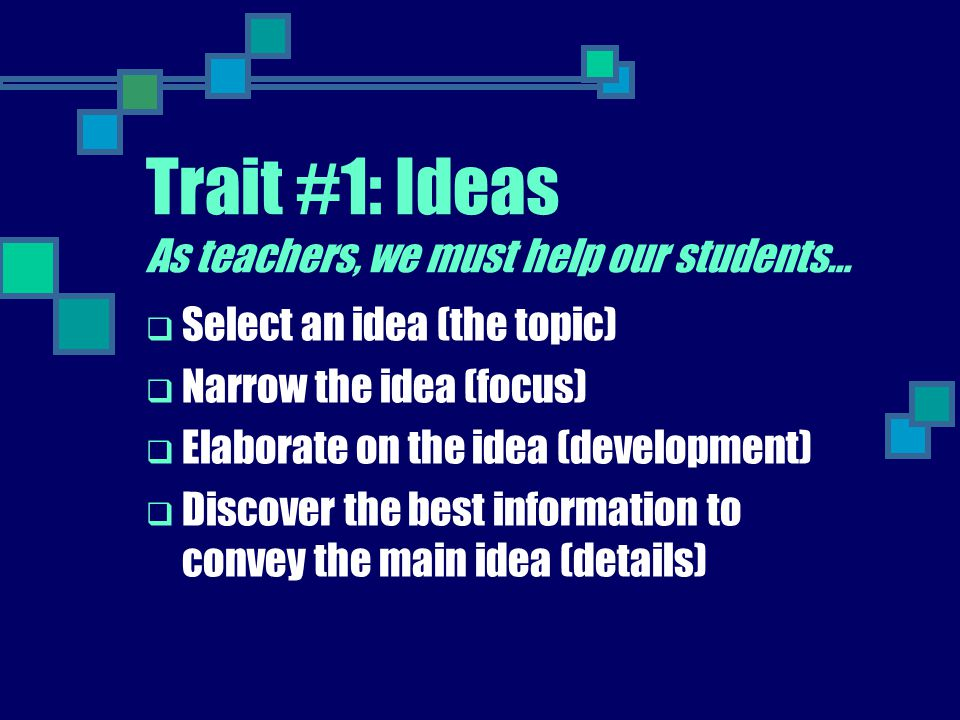 Trait #1: Ideas As teachers, we must help our students…