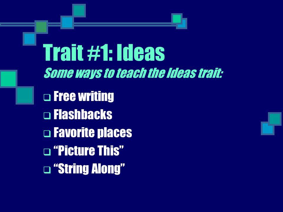 Trait #1: Ideas Some ways to teach the Ideas trait: