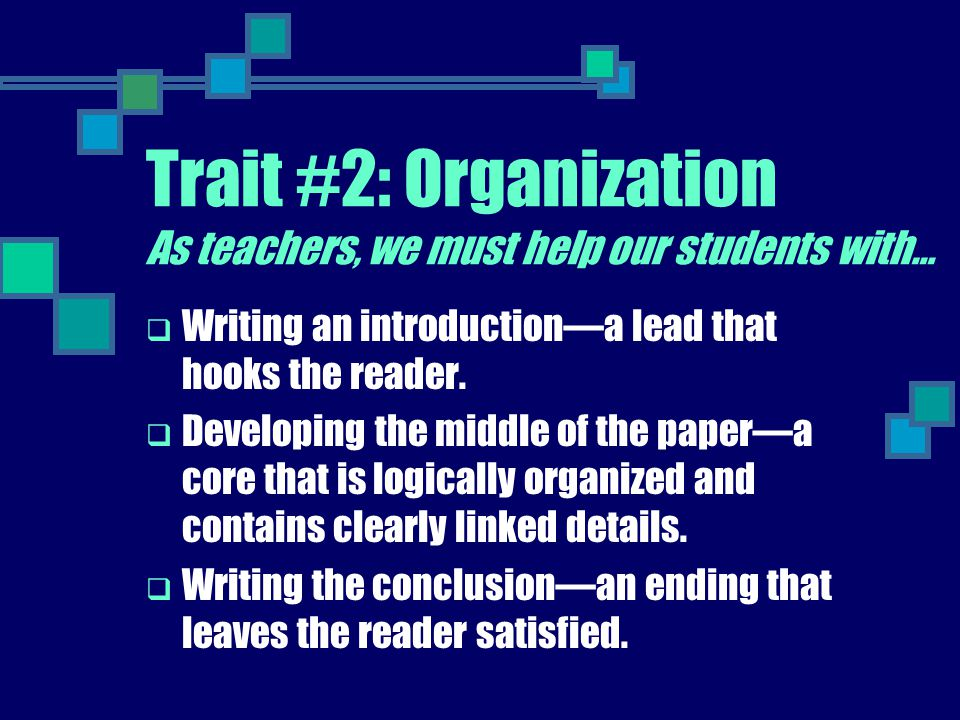 Trait #2: Organization As teachers, we must help our students with…