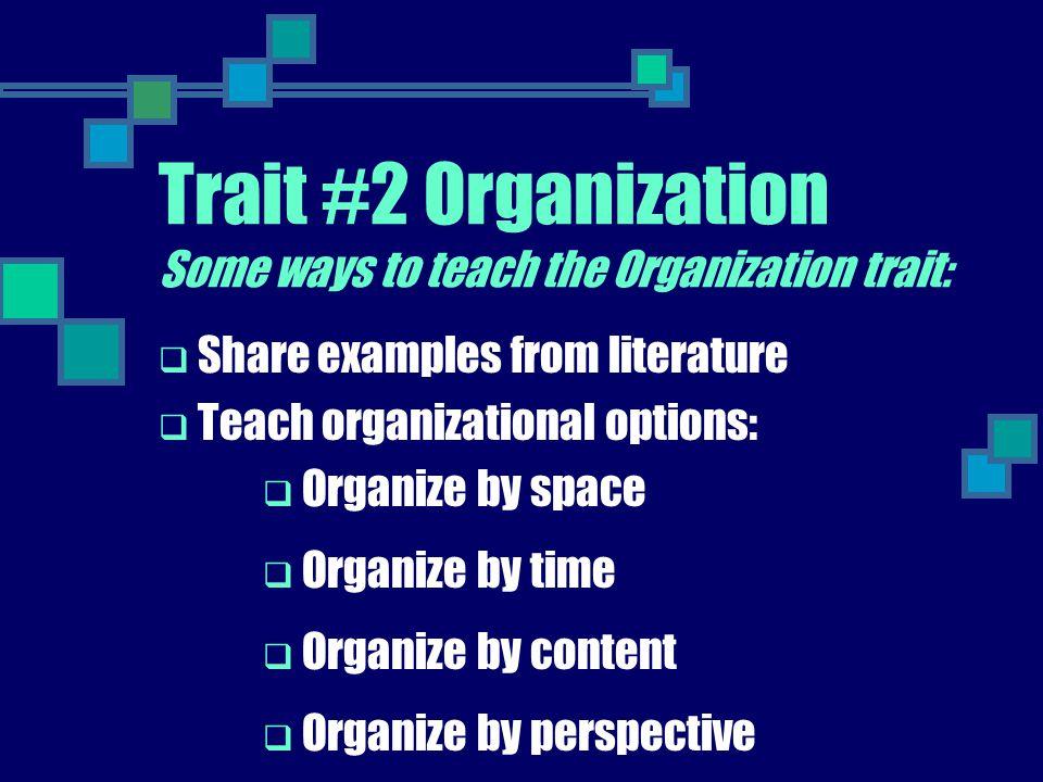 Trait #2 Organization Some ways to teach the Organization trait: