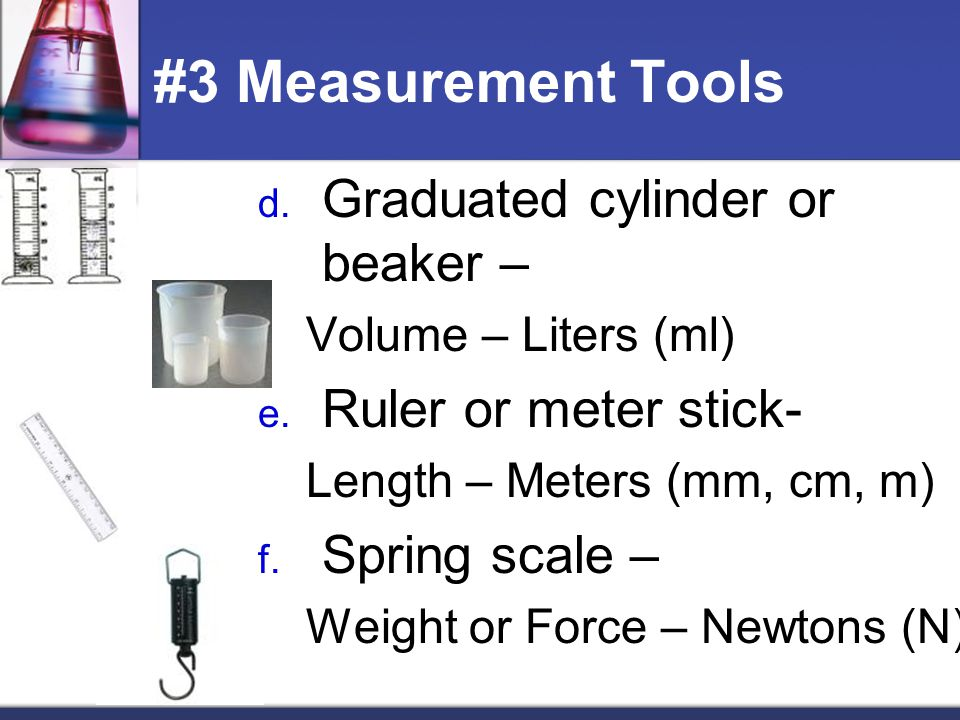 #3 Measurement Tools Graduated cylinder or beaker –