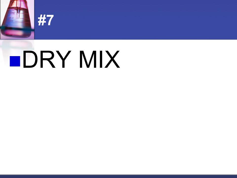 #7 DRY MIX