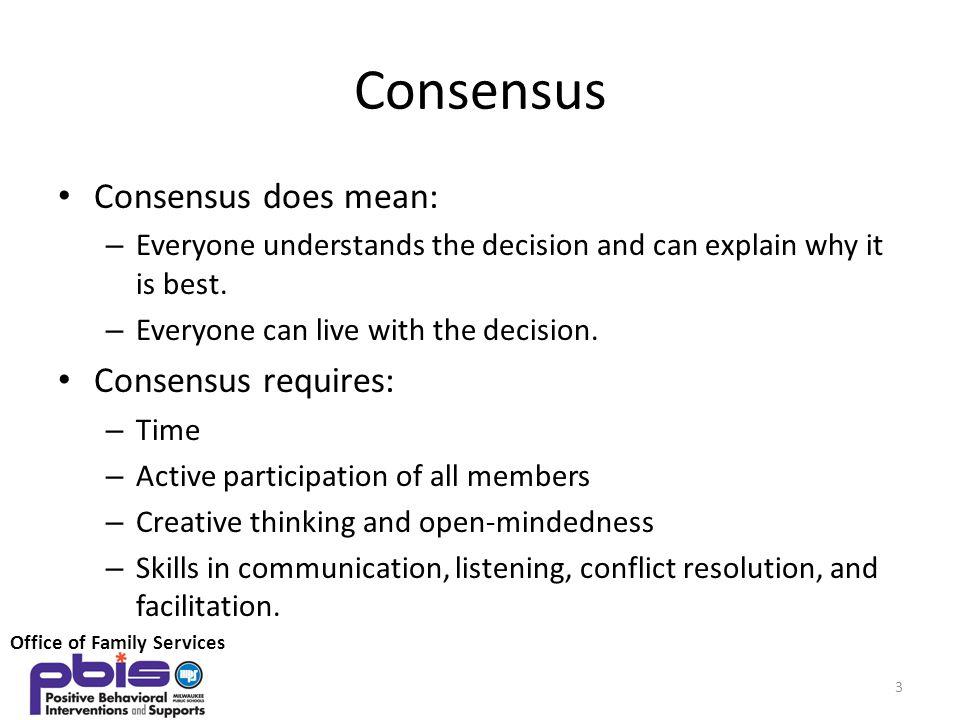 Consensus Consensus does mean: Consensus requires: