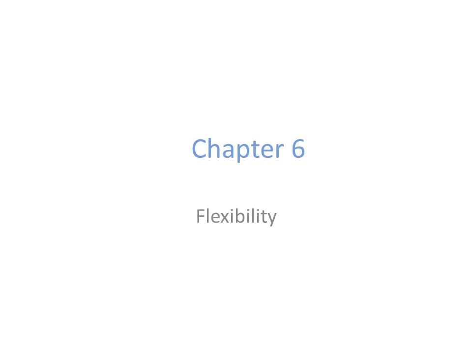 Chapter 6 Flexibility