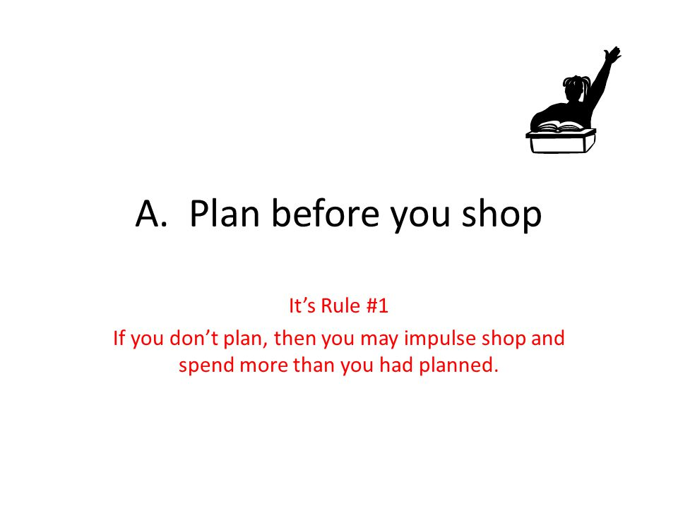 A. Plan before you shop It's Rule #1