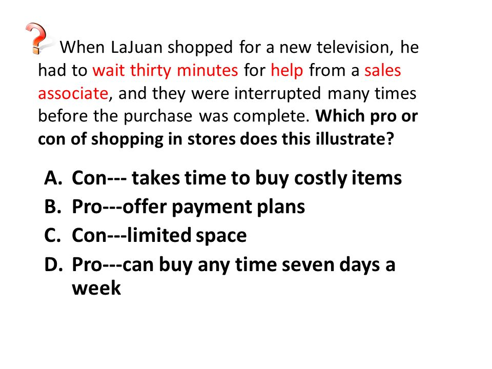 Con--- takes time to buy costly items Pro---offer payment plans