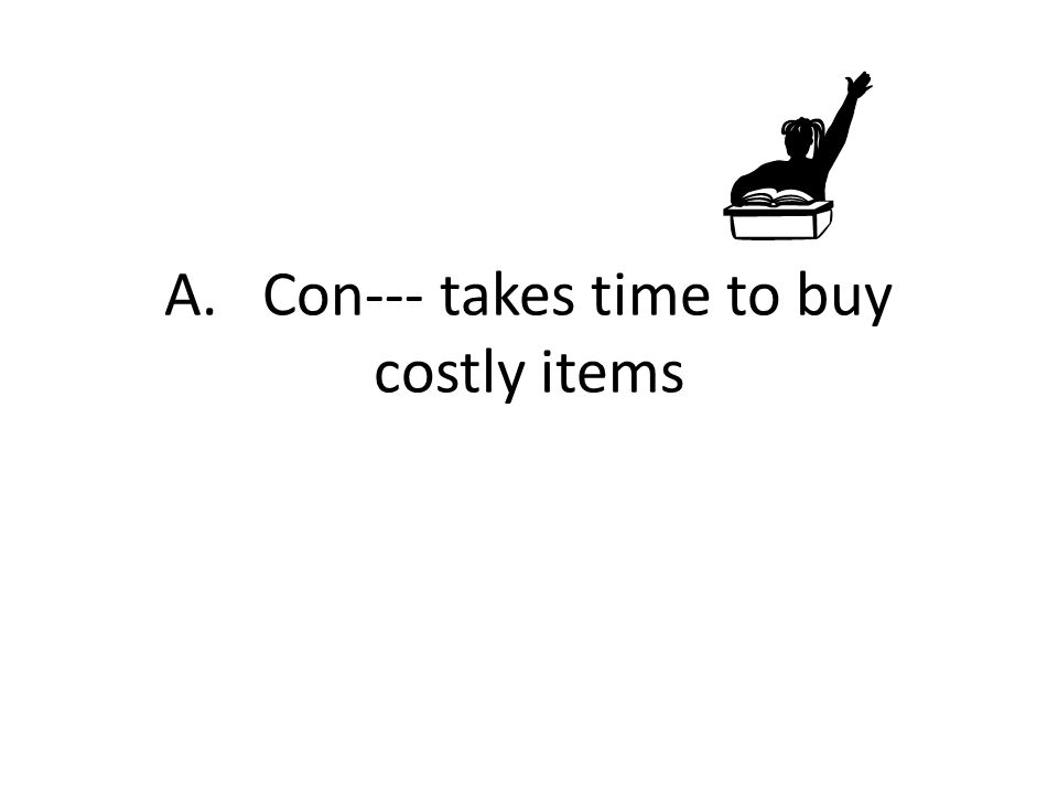 A. Con--- takes time to buy costly items