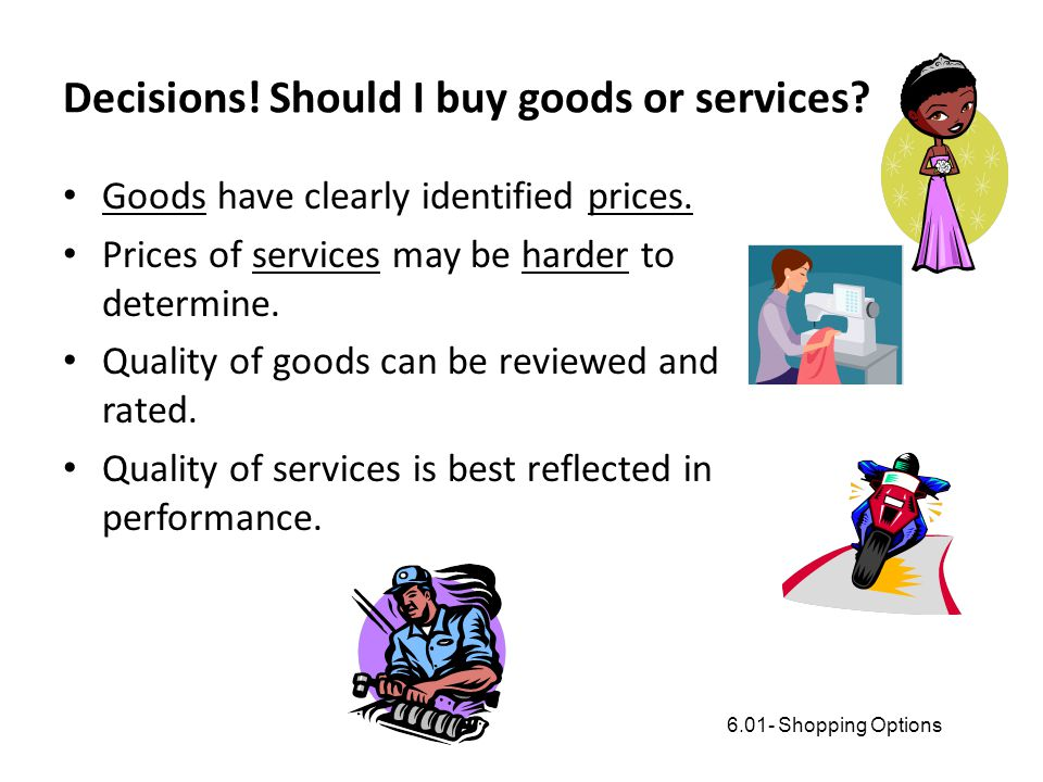 Decisions! Should I buy goods or services