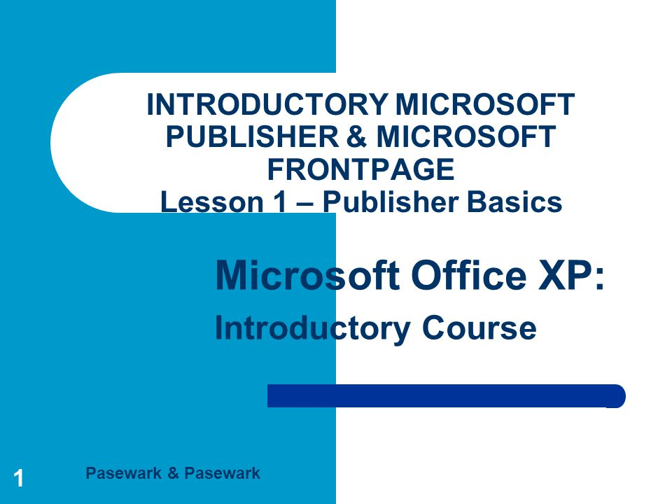 INTRODUCTORY MICROSOFT PUBLISHER & MICROSOFT FRONTPAGE Lesson 1 – Publisher Basics