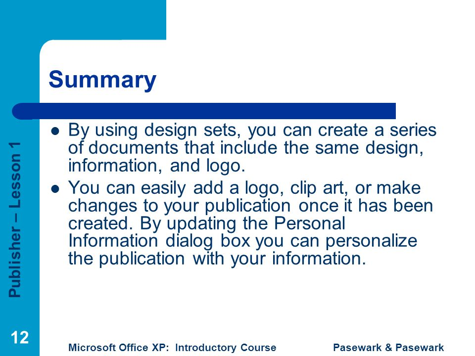 Summary By using design sets, you can create a series of documents that include the same design, information, and logo.