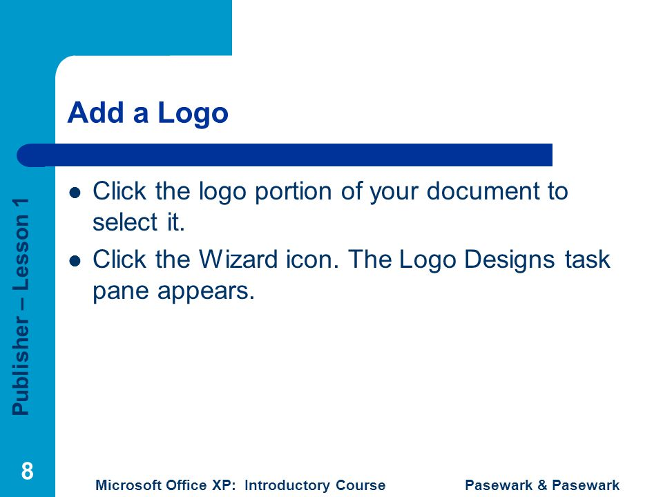 Add a Logo Click the logo portion of your document to select it.