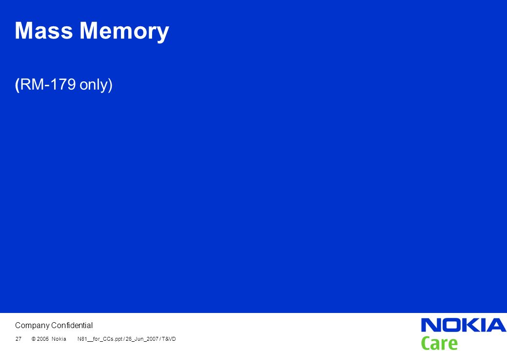 Mass Memory (RM-179 only) 27 © 2005 Nokia N81__for_CCs.ppt / 26_Jun_2007 / T&VD