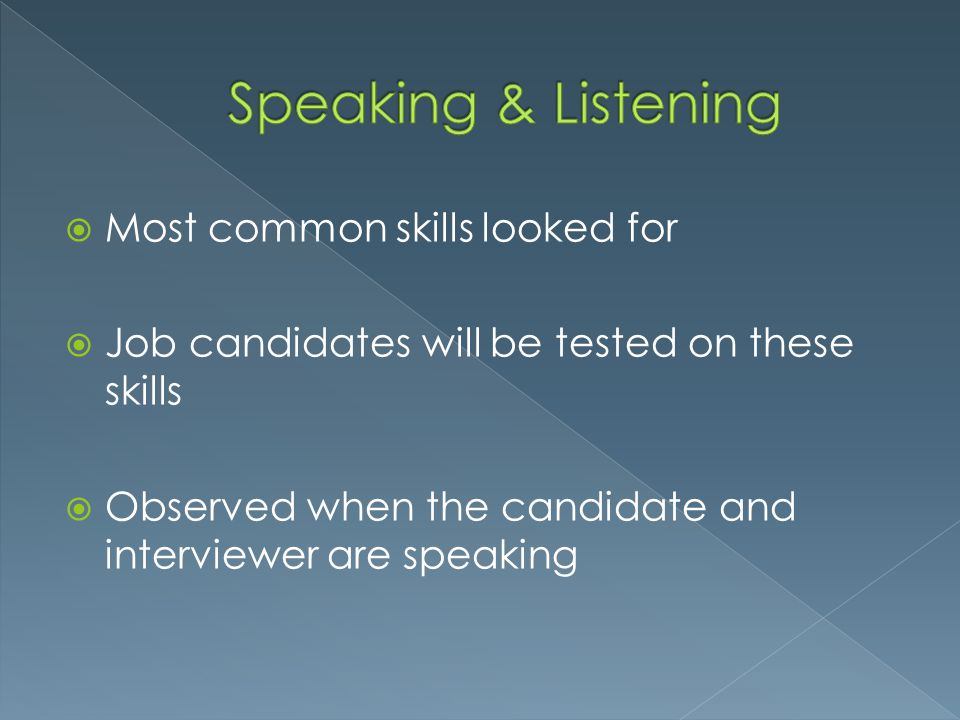 Speaking & Listening Most common skills looked for