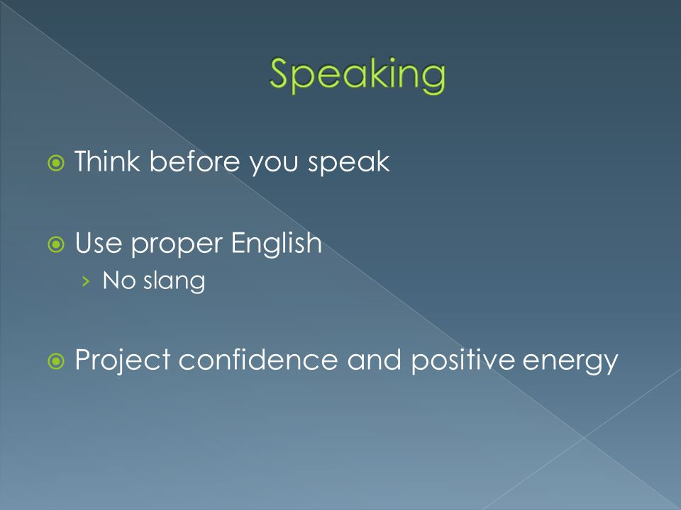 Speaking Think before you speak Use proper English