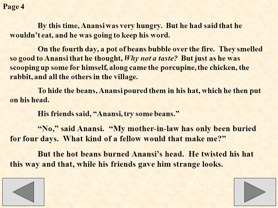 Page 4 By this time, Anansi was very hungry. But he had said that he wouldn't eat, and he was going to keep his word.