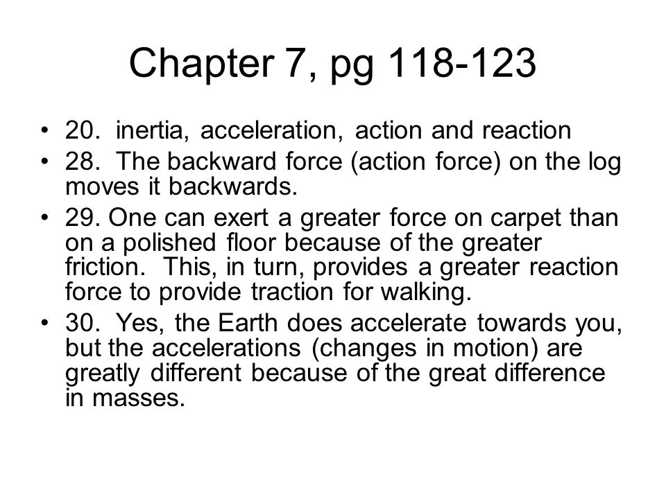 Chapter 7, pg 118-123 20. inertia, acceleration, action and reaction