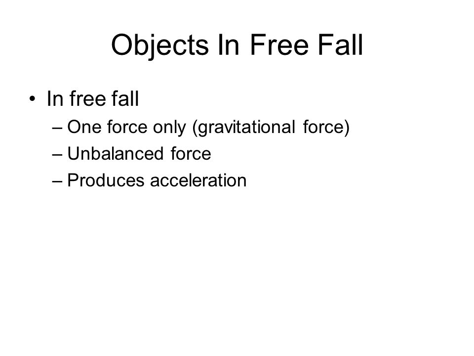 Objects In Free Fall In free fall One force only (gravitational force)
