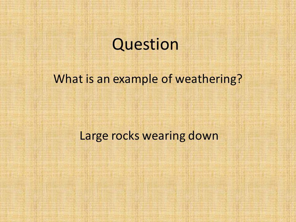 Large rocks wearing down