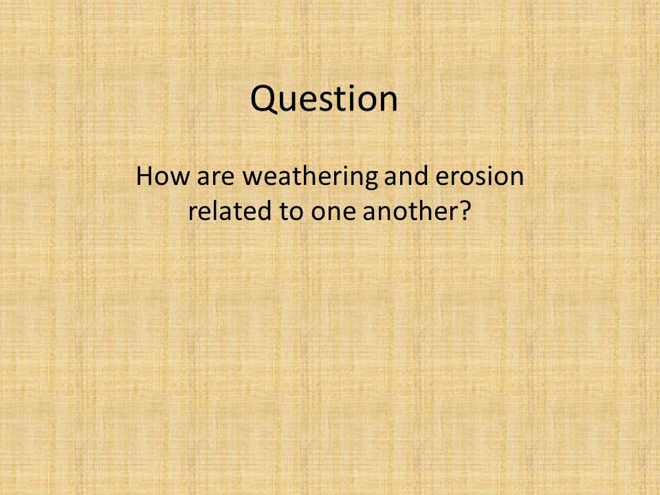 How are weathering and erosion related to one another