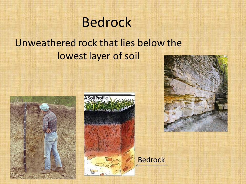 Unweathered rock that lies below the lowest layer of soil